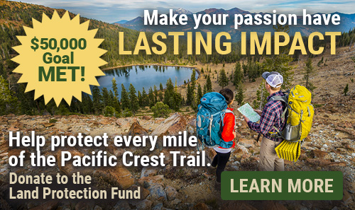 Make your passion have lasting impact. Help protect every mile of the Pacific Crest Trail.  Donate to the Land Protection Fund. Learn More.