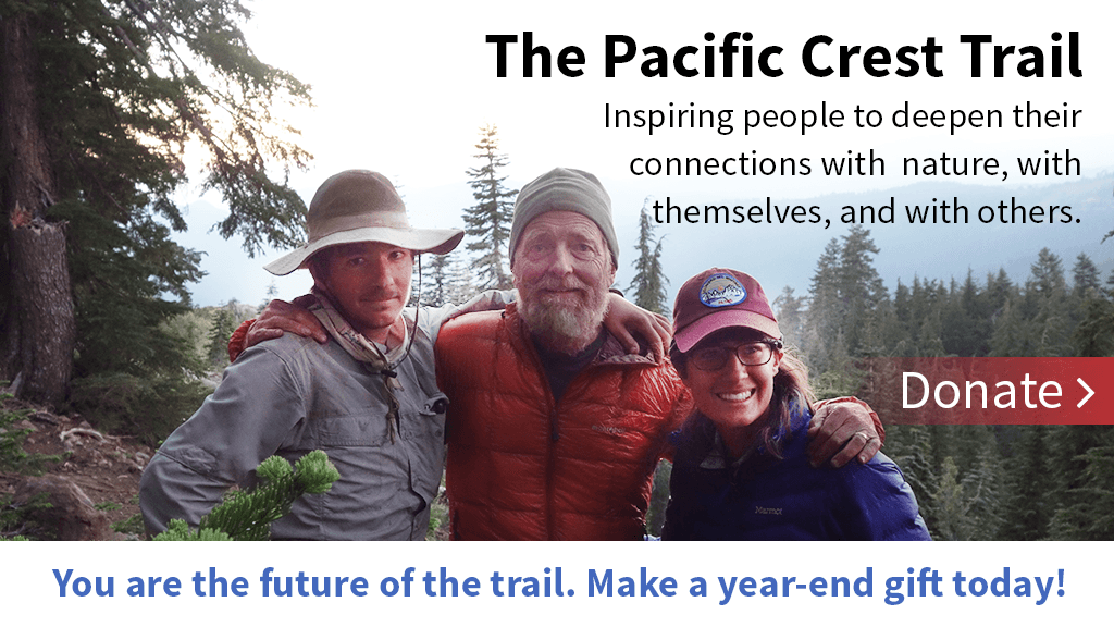 The Pacific Crest Trail, Inspiring people to deepen their connectinos with nature, with themselves, and with others.  You are the future of the trail. Make a year-end gift today!